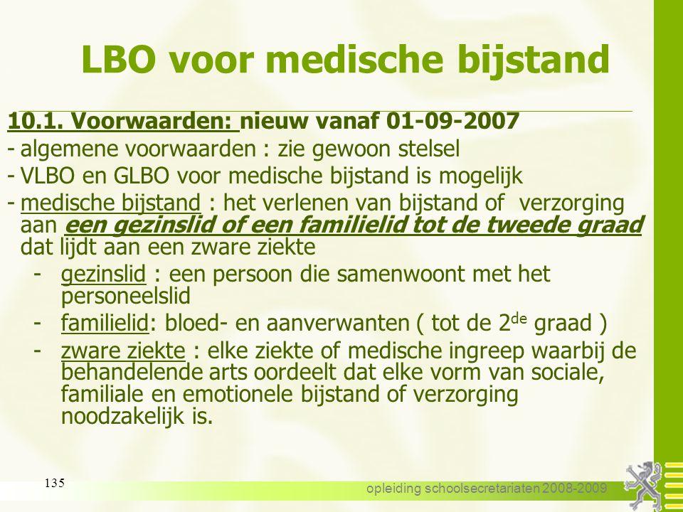 opleiding schoolsecretariaten 2008-2009 134 LBO voor medische bijstand 10. Loopbaanonderbreking voor medische bijstand 10.1. Voorwaarden 10.2. Aanvang