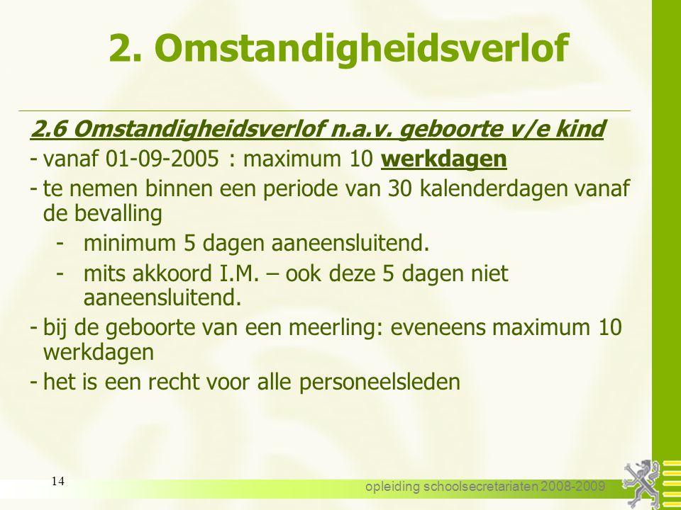 opleiding schoolsecretariaten 2008-2009 13 2. Omstandigheidsverlof 2.6 Omstandigheidsverlof n.a.v. geboorte v/e kind Opgelet : omstandigheidsverlof n.