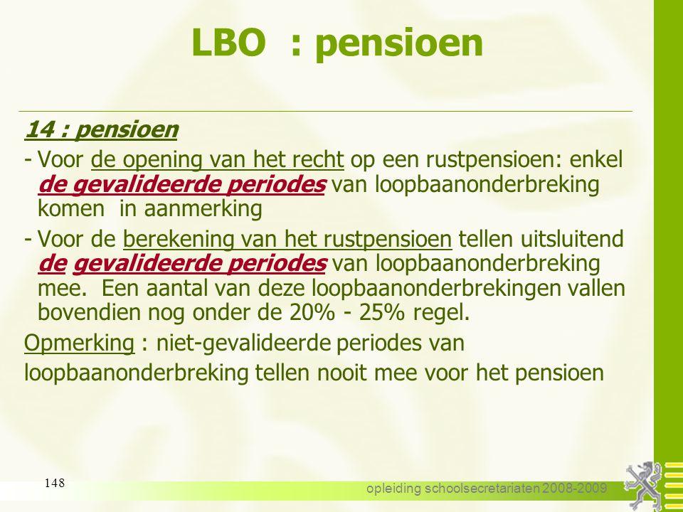 opleiding schoolsecretariaten 2008-2009 147 LBO : specifieke gevallen Voorbeeld : een personeelslid heeft een GLBO van 01-09- 2007 tot 31-08-2008 - aa