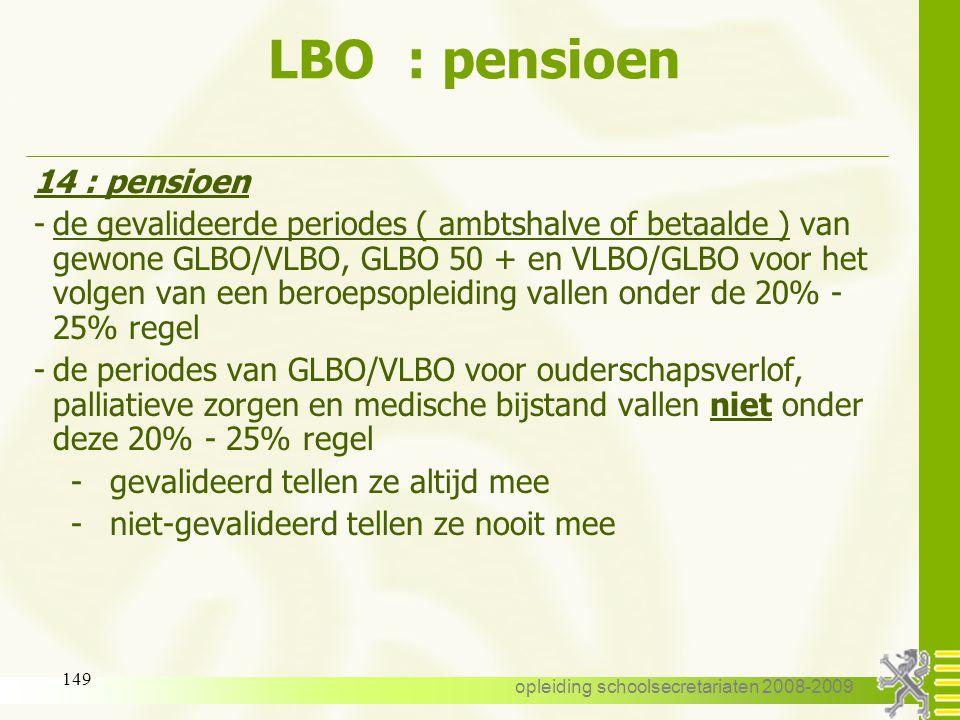opleiding schoolsecretariaten 2008-2009 148 LBO : pensioen 14 : pensioen -Voor de opening van het recht op een rustpensioen: enkel de gevalideerde per