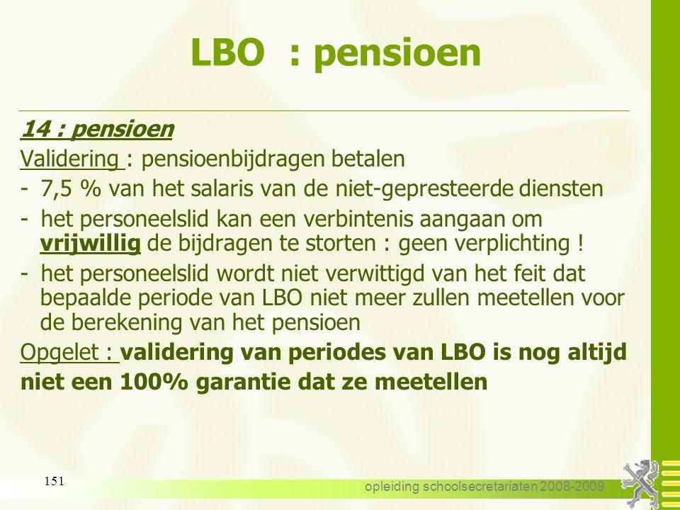opleiding schoolsecretariaten 2008-2009 150 LBO : pensioen 14 : pensioen Validering : pensioenbijdragen betalen -Ambtshalve gevalideerd: -de eerste 12