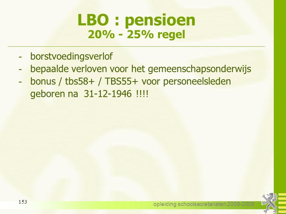 opleiding schoolsecretariaten 2008-2009 152 LBO : pensioen 20% - 25% regel - VVP/SF : alle stelsels - Loopbaanonderbreking : alle stelsels behalve oud