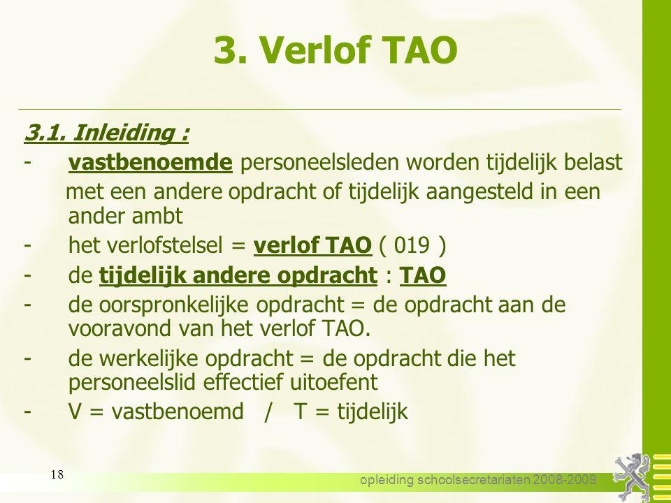 opleiding schoolsecretariaten 2008-2009 17 3. Verlof Tijdelijk Andere Opdracht (TAO) 3.1. Inleiding 3.2. Wie 3.3. Aanvraag 3.4. Aanvang 3.5. Duur 3.6.