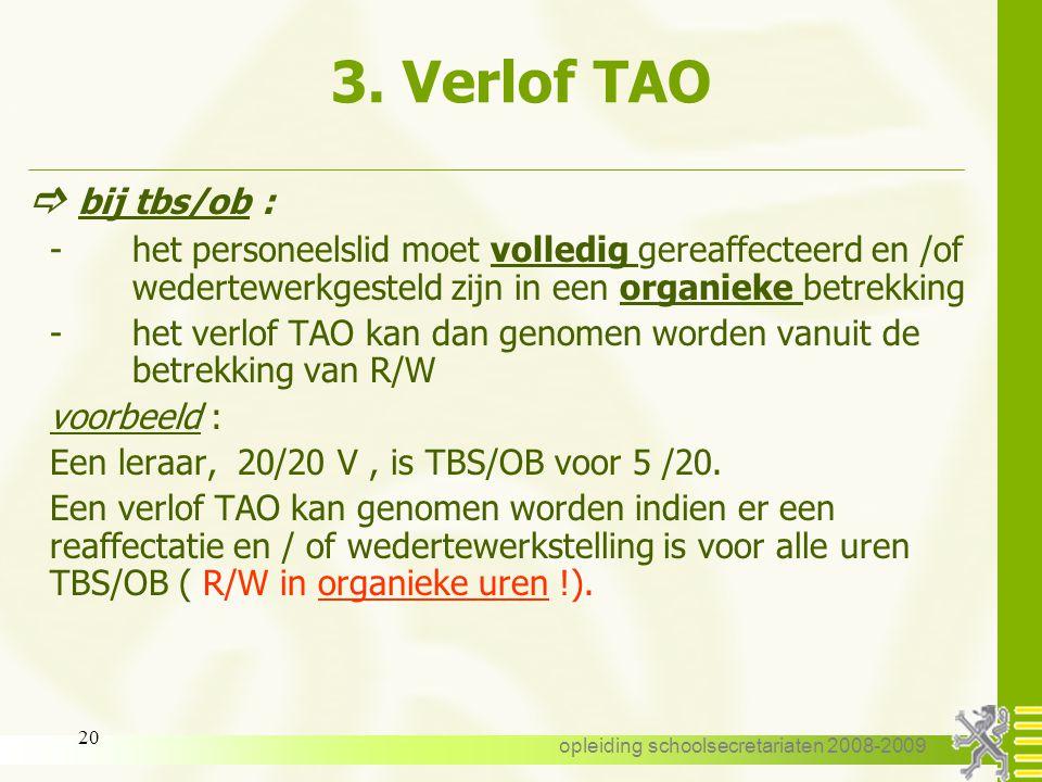 opleiding schoolsecretariaten 2008-2009 19 3. Verlof TAO 3.2. Wie? -vastbenoemde of tot de proeftijd toegelaten personeelsleden ( in het Gemeenschapso
