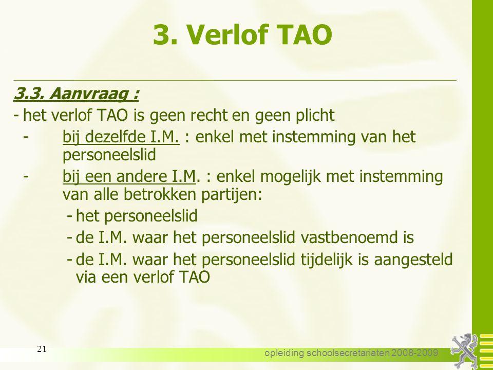 opleiding schoolsecretariaten 2008-2009 20 3. Verlof TAO  bij tbs/ob : -het personeelslid moet volledig gereaffecteerd en /of wedertewerkgesteld zijn