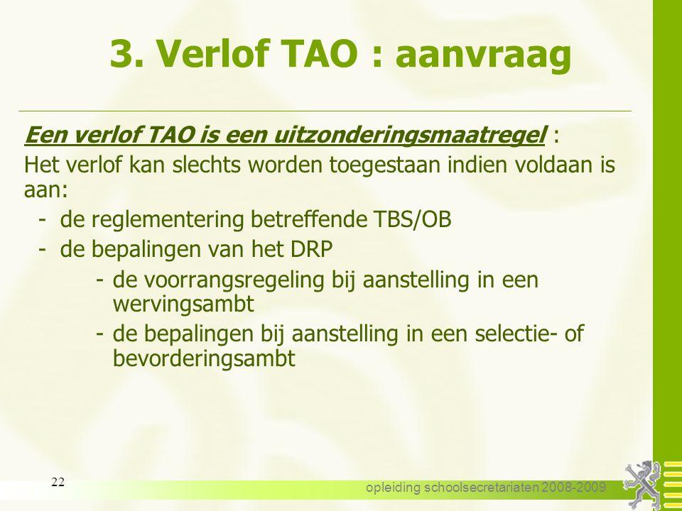 opleiding schoolsecretariaten 2008-2009 21 3. Verlof TAO 3.3. Aanvraag : -het verlof TAO is geen recht en geen plicht -bij dezelfde I.M. : enkel met i