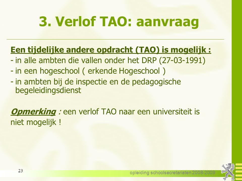 opleiding schoolsecretariaten 2008-2009 22 3. Verlof TAO : aanvraag Een verlof TAO is een uitzonderingsmaatregel : Het verlof kan slechts worden toege