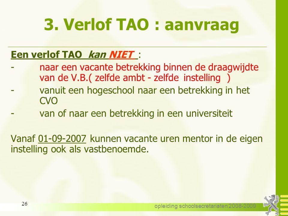 opleiding schoolsecretariaten 2008-2009 25 3. Verlof TAO : aanvraag Een tijdelijk andere opdracht (TAO) is mogelijk : -in een ander CVO of in een ande