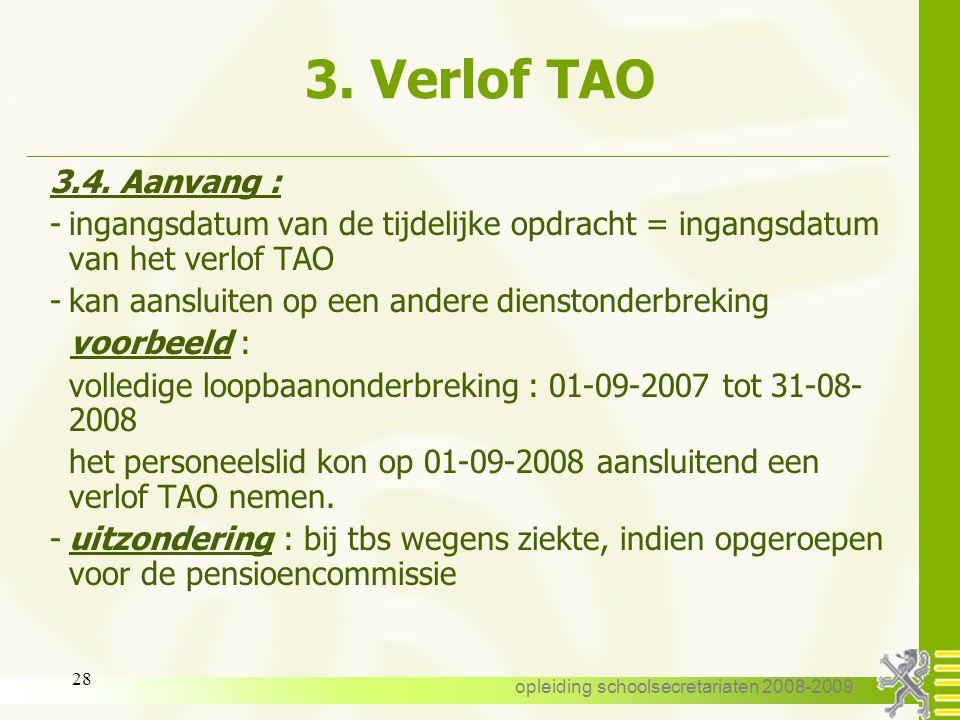opleiding schoolsecretariaten 2008-2009 27 3. Verlof TAO : aanvraag Voorbeeld : - een leraar, F.T. vastbenoemd ( VE ) - GLSO Nederlands, Engels en Eco