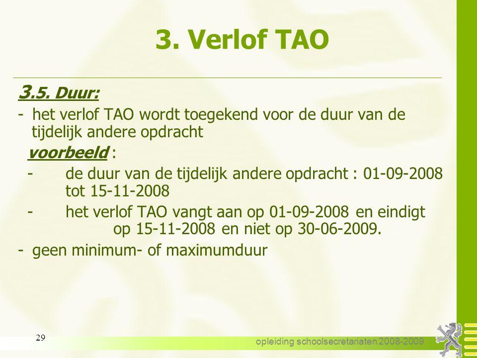 opleiding schoolsecretariaten 2008-2009 28 3. Verlof TAO 3.4. Aanvang : -ingangsdatum van de tijdelijke opdracht = ingangsdatum van het verlof TAO -ka