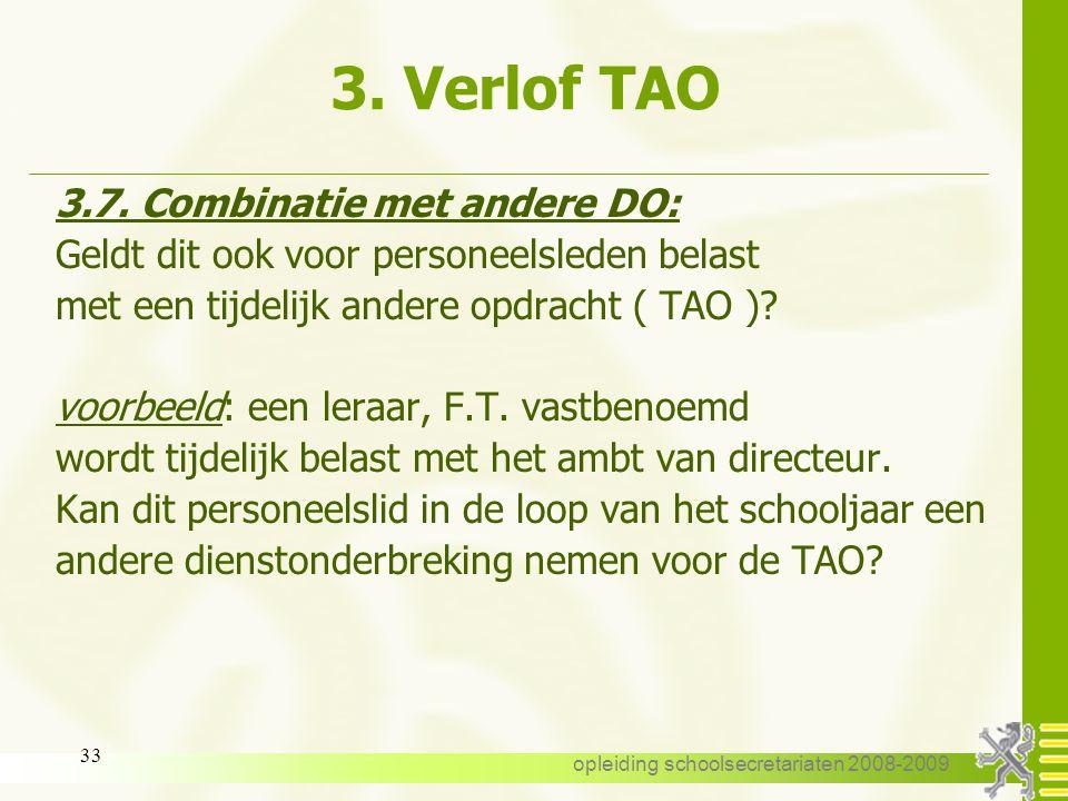 opleiding schoolsecretariaten 2008-2009 32 3. Verlof TAO 3.7. Combinatie met andere dienstonderbrekingen: Tijdelijke personeelsleden kunnen gebruik ma