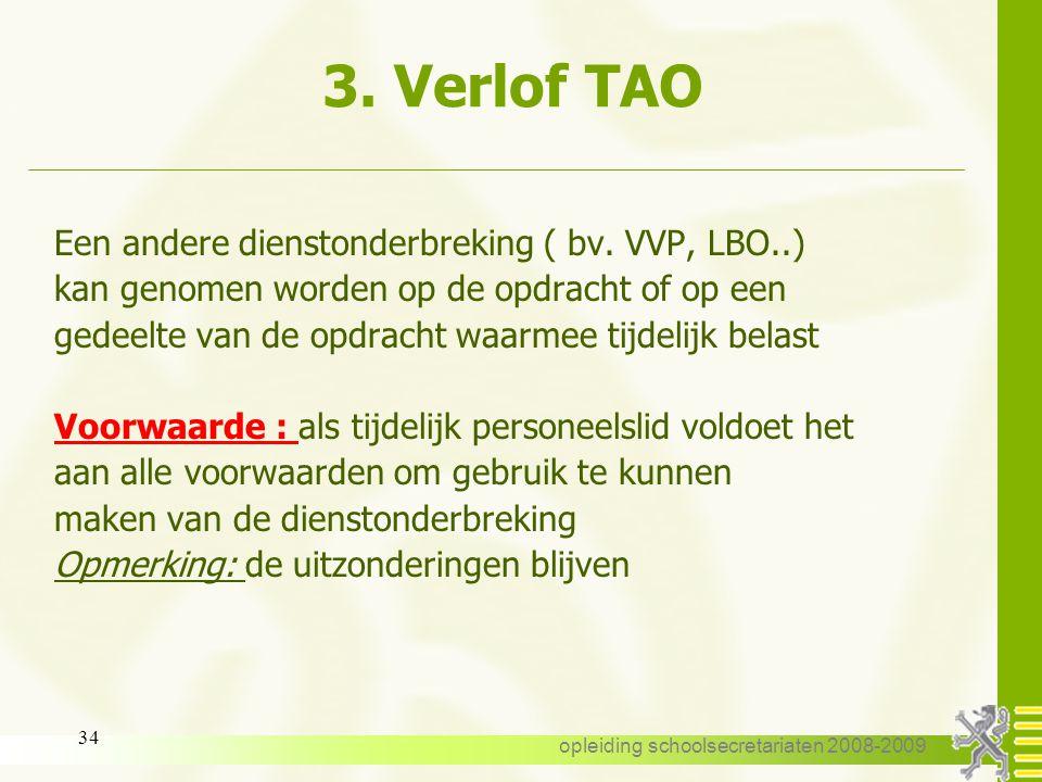 opleiding schoolsecretariaten 2008-2009 33 3. Verlof TAO 3.7. Combinatie met andere DO: Geldt dit ook voor personeelsleden belast met een tijdelijk an