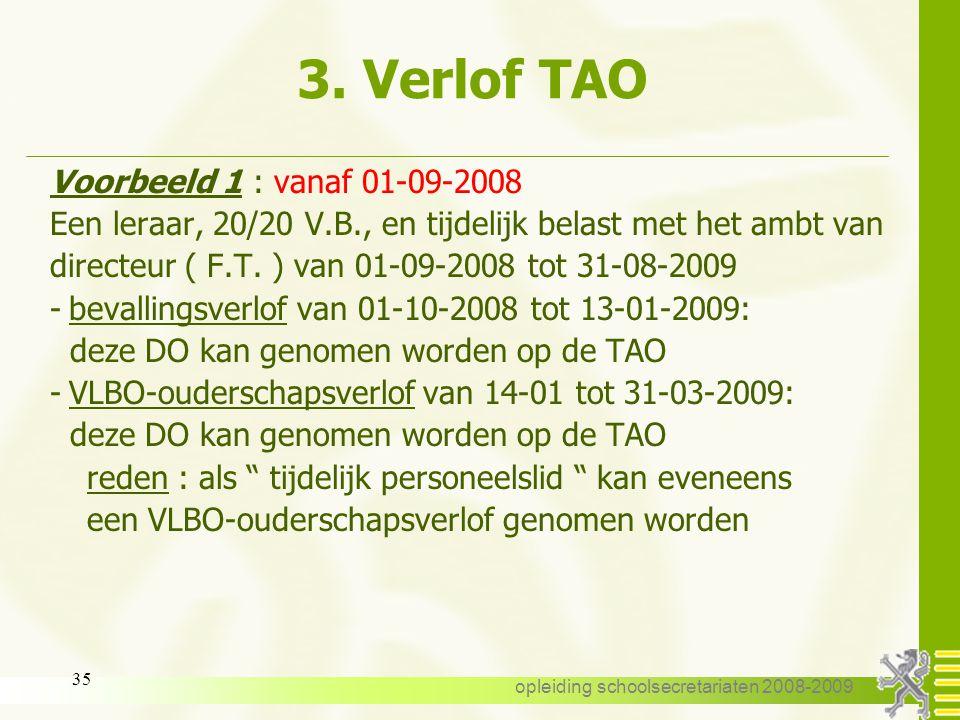 opleiding schoolsecretariaten 2008-2009 34 3. Verlof TAO Een andere dienstonderbreking ( bv. VVP, LBO..) kan genomen worden op de opdracht of op een g