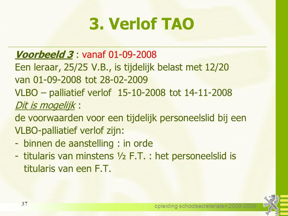 opleiding schoolsecretariaten 2008-2009 36 3. Verlof TAO Voorbeeld 2 : vanaf 01-09-2008 Een leraar, 20/20 V.B., is tijdelijk belast met 12/25 van 01-