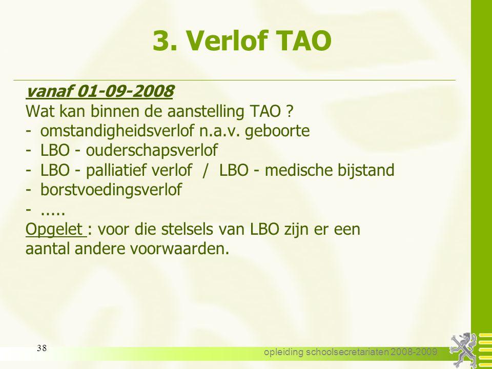 opleiding schoolsecretariaten 2008-2009 37 3. Verlof TAO Voorbeeld 3 : vanaf 01-09-2008 Een leraar, 25/25 V.B., is tijdelijk belast met 12/20 van 01-0