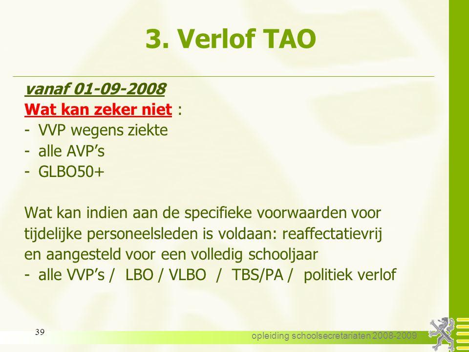 opleiding schoolsecretariaten 2008-2009 38 3. Verlof TAO vanaf 01-09-2008 Wat kan binnen de aanstelling TAO ? - omstandigheidsverlof n.a.v. geboorte -