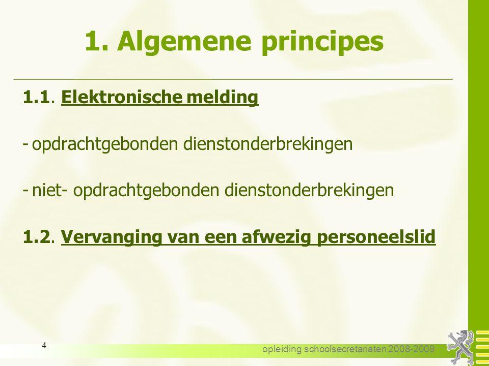opleiding schoolsecretariaten 2008-2009 3 INHOUD 1.Algemene principes 2.Omstandigheidsverlof 1.algemeen 2.n.a.v. geboorte van een kind 3.Tijdelijk and