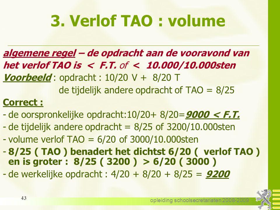 opleiding schoolsecretariaten 2008-2009 42 3. Verlof TAO : volume 3.10. Volume van het verlof TAO: Algemene regel : -het verlof TAO mag niet leiden to
