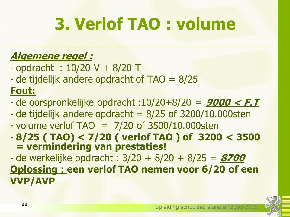 opleiding schoolsecretariaten 2008-2009 43 3. Verlof TAO : volume algemene regel – de opdracht aan de vooravond van het verlof TAO is < F.T. of < 10.0