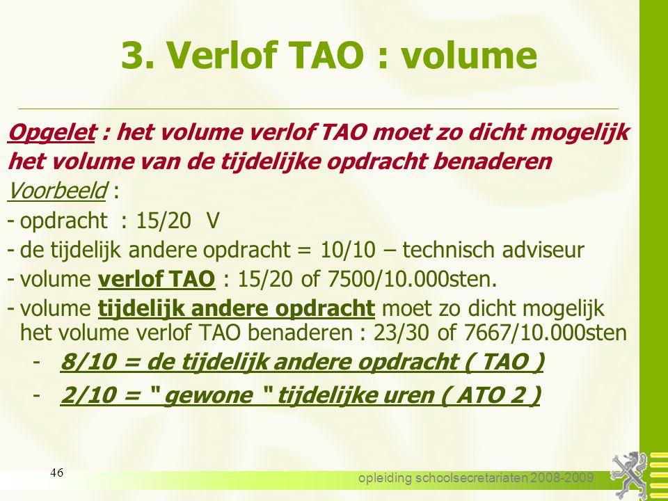 opleiding schoolsecretariaten 2008-2009 45 3. Verlof TAO : volume Uitzondering : de opdracht aan de vooravond van het verlof TAO = F.T. en de werkelij