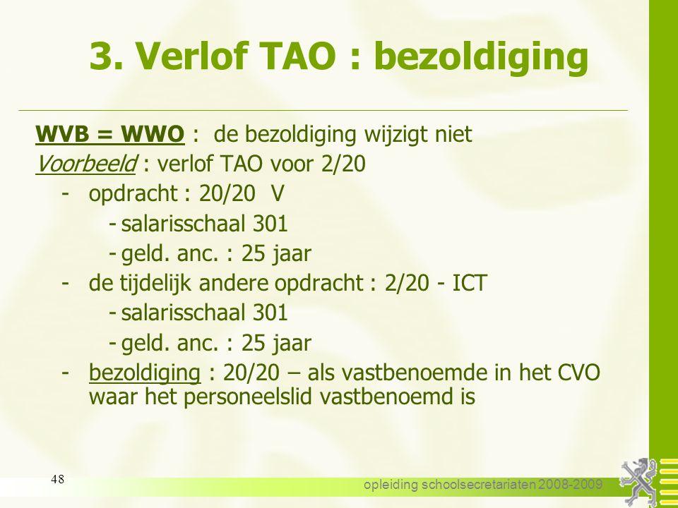 opleiding schoolsecretariaten 2008-2009 47 3. Verlof TAO : bezoldiging 3.11. Bezoldiging: we vergelijken altijd WVB : wedde vaste benoeming - de wedde