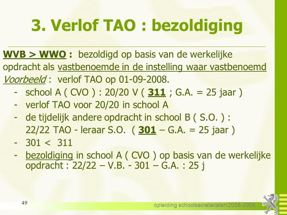 opleiding schoolsecretariaten 2008-2009 48 3. Verlof TAO : bezoldiging WVB = WWO : de bezoldiging wijzigt niet Voorbeeld : verlof TAO voor 2/20 -opdra