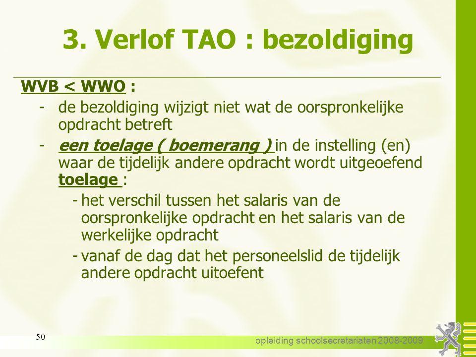 opleiding schoolsecretariaten 2008-2009 49 3. Verlof TAO : bezoldiging WVB > WWO : bezoldigd op basis van de werkelijke opdracht als vastbenoemde in d