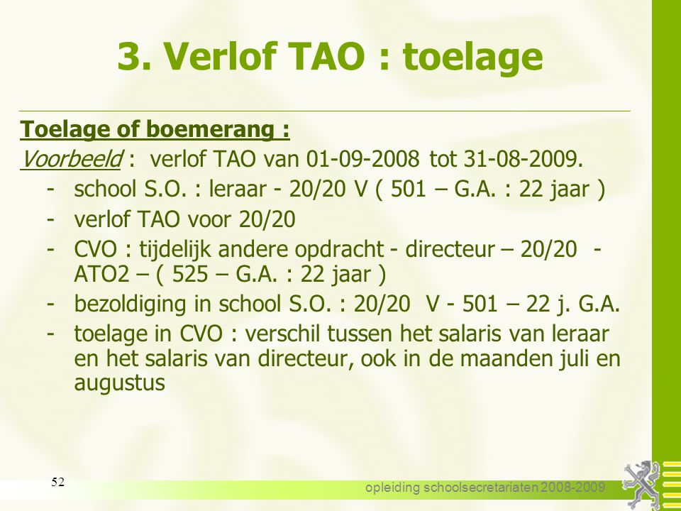 opleiding schoolsecretariaten 2008-2009 51 3. Verlof TAO : toelage de toelage of boemerang -de toelage wordt stopgezet vanaf de eerste dag bij een die