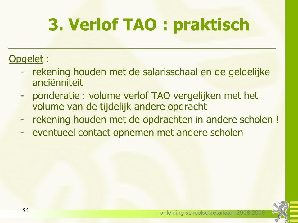 opleiding schoolsecretariaten 2008-2009 55 3. Verlof TAO : praktisch 3.12. Praktisch -begin en einddatum van de tijdelijk andere opdracht en van het v
