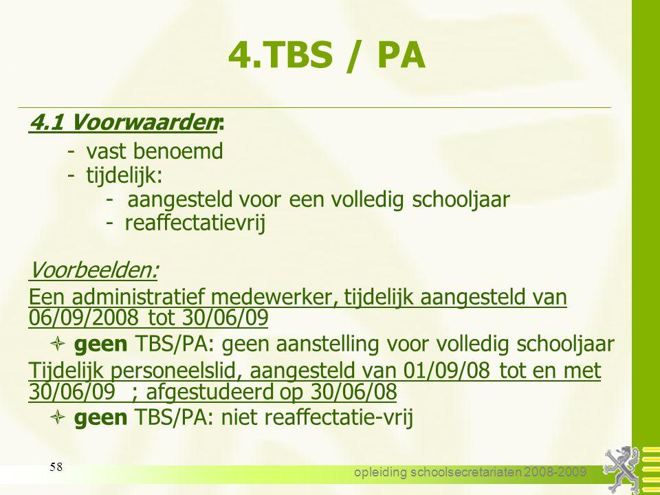 opleiding schoolsecretariaten 2008-2009 57 4.Terbeschikkingstelling wegens persoonlijke aangelegenheden = TBS/PA 4.1 Voorwaarden 4.2 Aanvraag 4.3 Aanv