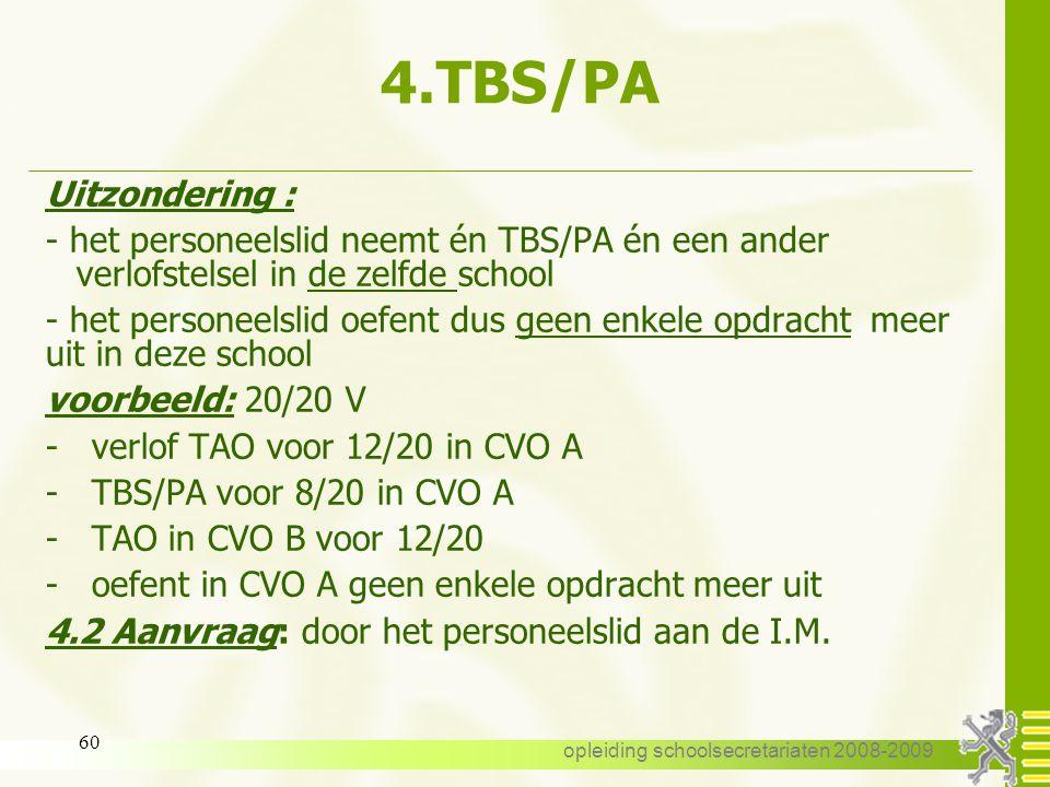 opleiding schoolsecretariaten 2008-2009 59 4.TBS/PA 4.1 Voorwaarden: -per instelling voor de volledige opdracht Voorbeeld : een personeelslid heeft de