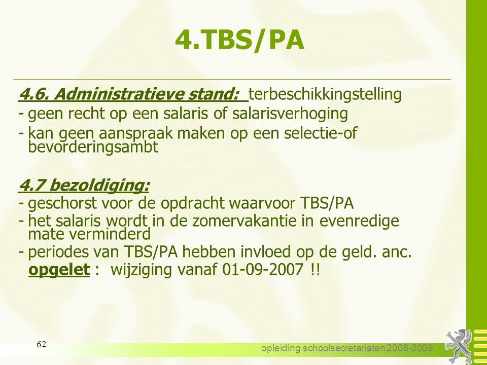 opleiding schoolsecretariaten 2008-2009 61 4.TBS/PA 4.3 aanvang: op elk ogenblik 4.4 duur: -geen minimumduur -maximum 5 jaar of 60 maanden - per perso