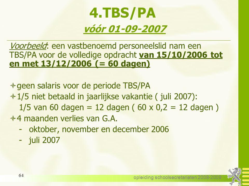 opleiding schoolsecretariaten 2008-2009 63 4.TBS/PA Vastbenoemd : vóór 01-09-2007 periodes van TBS/PA -onbezoldigd -verlies van geld. anc. voor deze p