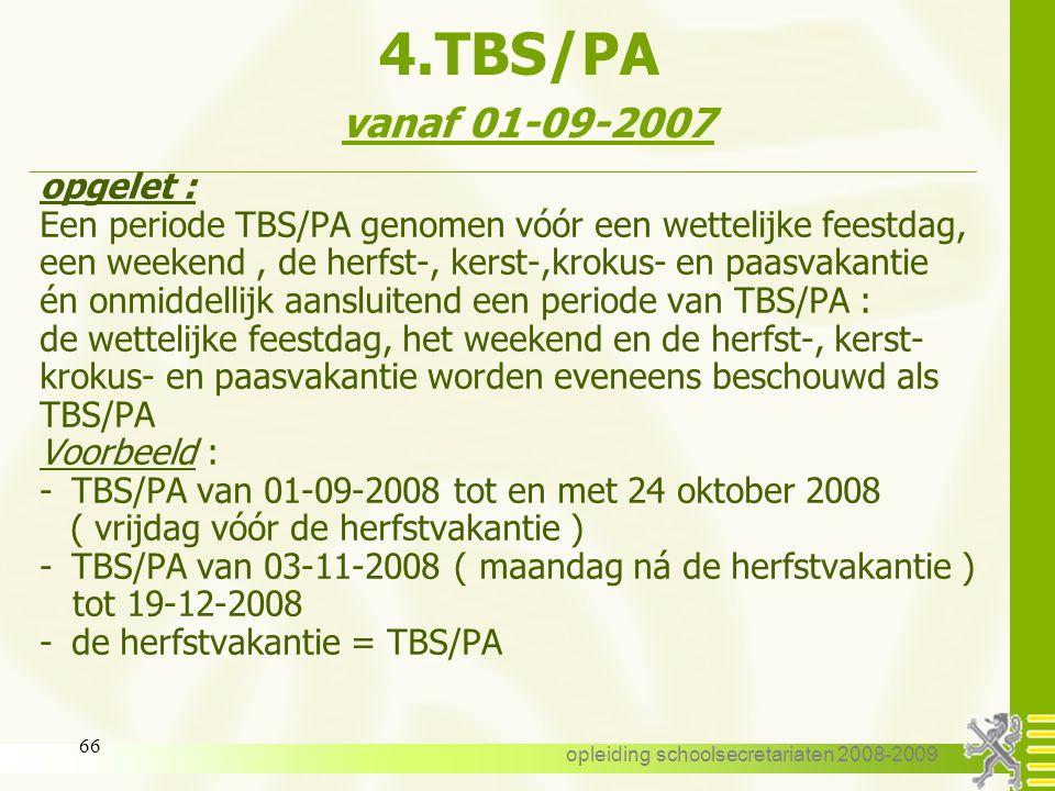 opleiding schoolsecretariaten 2008-2009 65 4.TBS/PA vanaf 01-09-2007 Vastbenoemd : vanaf 01-09-2007 periodes van TBS/PA -onbezoldigd -verlies van geld