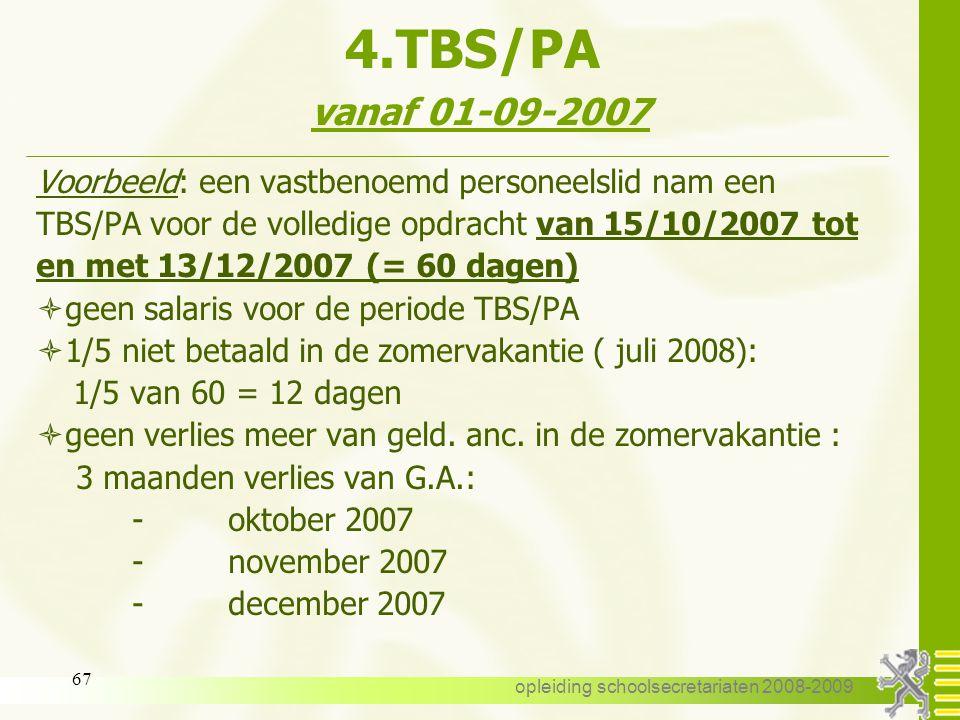 opleiding schoolsecretariaten 2008-2009 66 4.TBS/PA vanaf 01-09-2007 opgelet : Een periode TBS/PA genomen vóór een wettelijke feestdag, een weekend, d