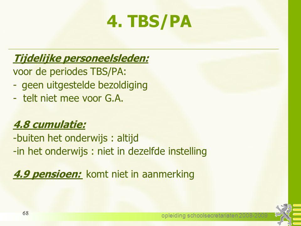 opleiding schoolsecretariaten 2008-2009 67 4.TBS/PA vanaf 01-09-2007 Voorbeeld: een vastbenoemd personeelslid nam een TBS/PA voor de volledige opdrach
