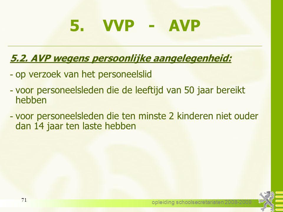 opleiding schoolsecretariaten 2008-2009 70 5. VVP - AVP 5.1. VVP gewettigd door sociale of familiale redenen: - om een oplossing te bieden voor moeili
