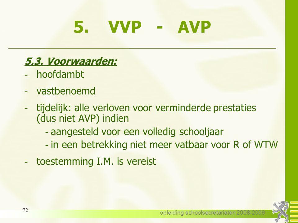 opleiding schoolsecretariaten 2008-2009 71 5. VVP - AVP 5.2. AVP wegens persoonlijke aangelegenheid: - op verzoek van het personeelslid - voor persone