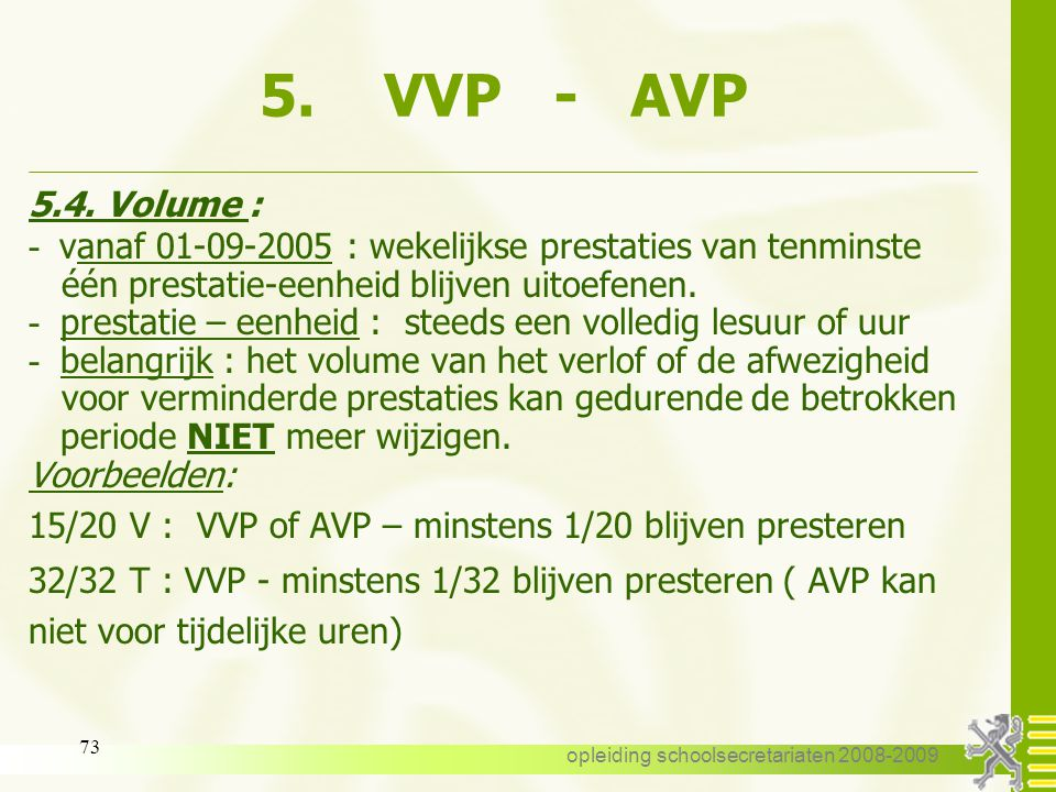 opleiding schoolsecretariaten 2008-2009 72 5. VVP - AVP 5.3. Voorwaarden: - hoofdambt - vastbenoemd - tijdelijk: alle verloven voor verminderde presta