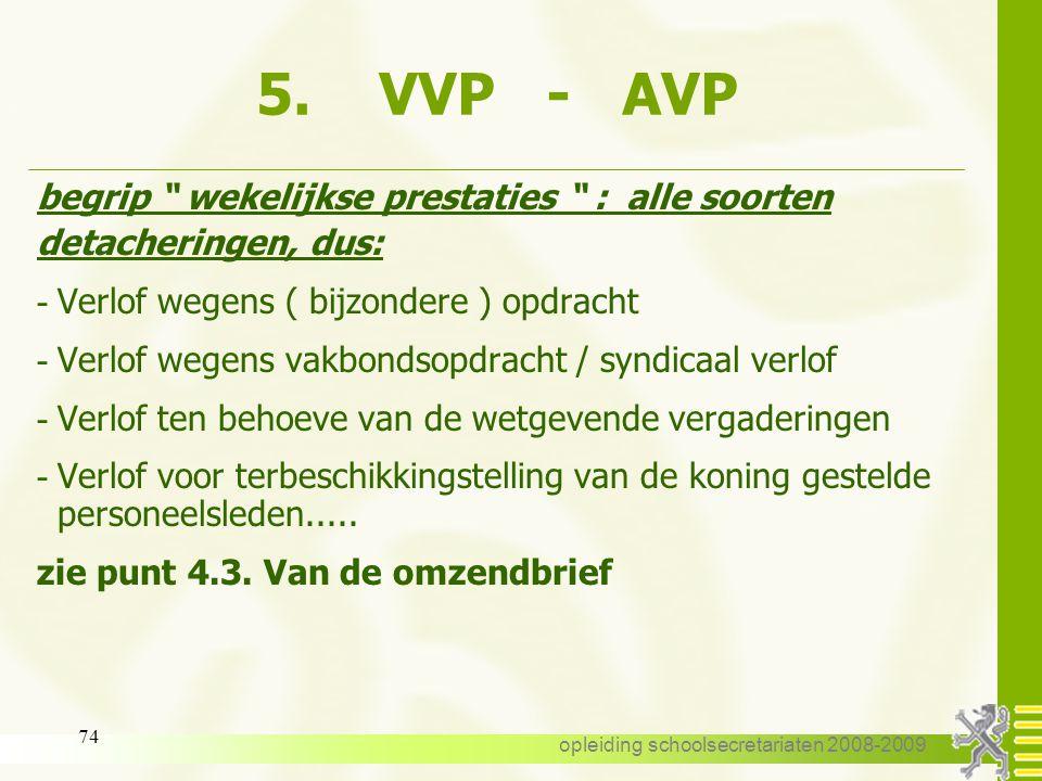 opleiding schoolsecretariaten 2008-2009 73 5. VVP - AVP 5.4. Volume : - vanaf 01-09-2005 : wekelijkse prestaties van tenminste één prestatie-eenheid b