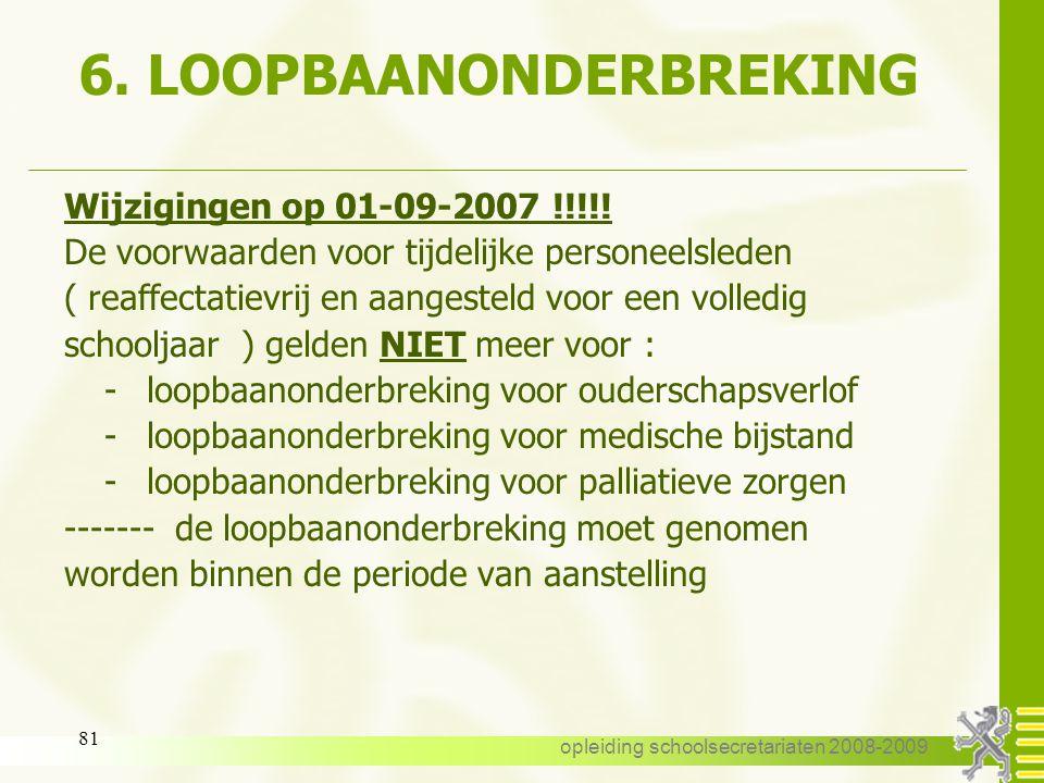 opleiding schoolsecretariaten 2008-2009 80 6. LOOPBAANONDERBREKING Wijzigingen op 01-09-2007 !!!!! -halftijds ouderschapsverlof -nieuw : loopbaanonder