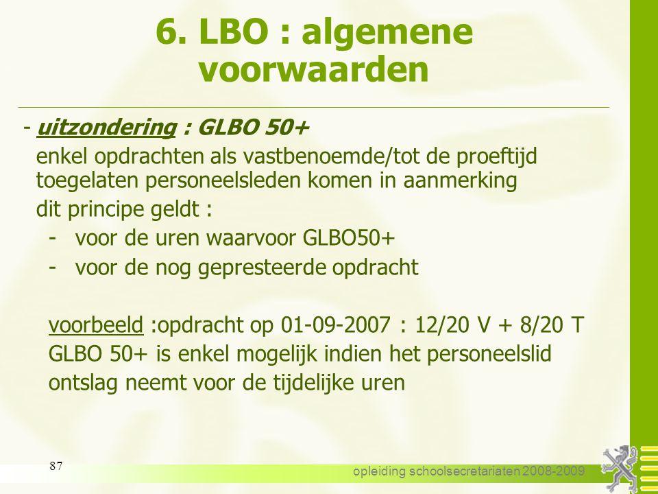 opleiding schoolsecretariaten 2008-2009 86 6. LBO : algemene voorwaarden 3. Algemene voorwaarden : -vastbenoemd of tot de proeftijd toegelaten - hoofd