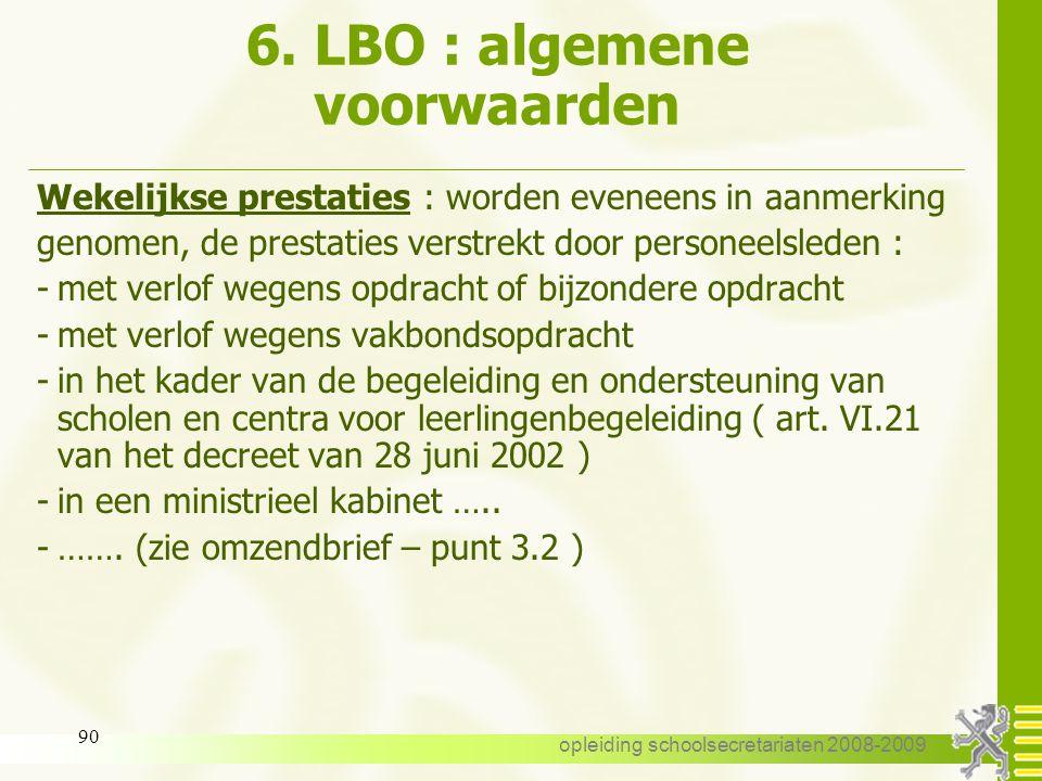 opleiding schoolsecretariaten 2008-2009 89 6. LBO : algemene voorwaarden voorbeeld : personeelslid is belast met 10/20 V -VLBO is mogelijk : alle stel