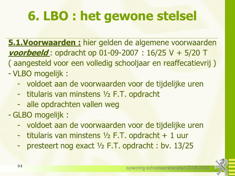 opleiding schoolsecretariaten 2008-2009 93 6. LBO : het gewone stelsel 5.Het gewone stelsel 5.1. Voorwaarden 5.2. Aanvang 5.3. Duur 5.4. Einddatum 5.5