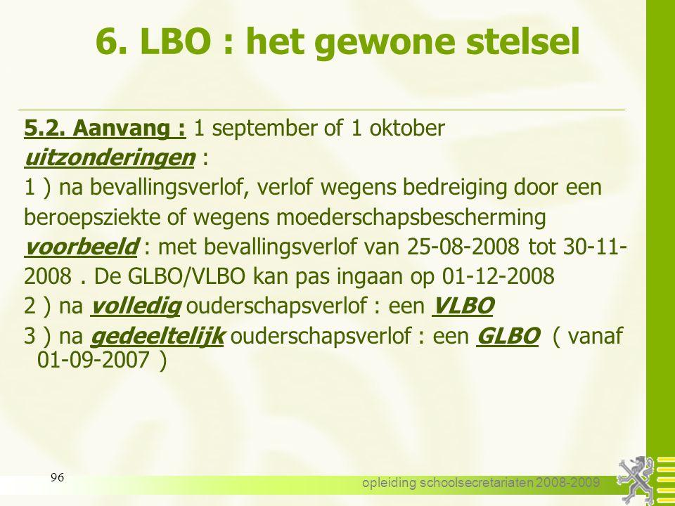 opleiding schoolsecretariaten 2008-2009 95 6. LBO : het gewone stelsel - voorwaarden voorbeeld : 15/20 T (aanstelling : 01-09-2008 tot 15-12- 2008 ) V