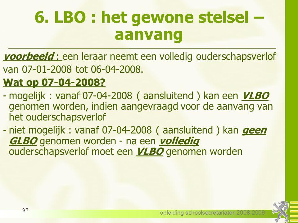 opleiding schoolsecretariaten 2008-2009 96 6. LBO : het gewone stelsel 5.2. Aanvang : 1 september of 1 oktober uitzonderingen : 1 ) na bevallingsverlo