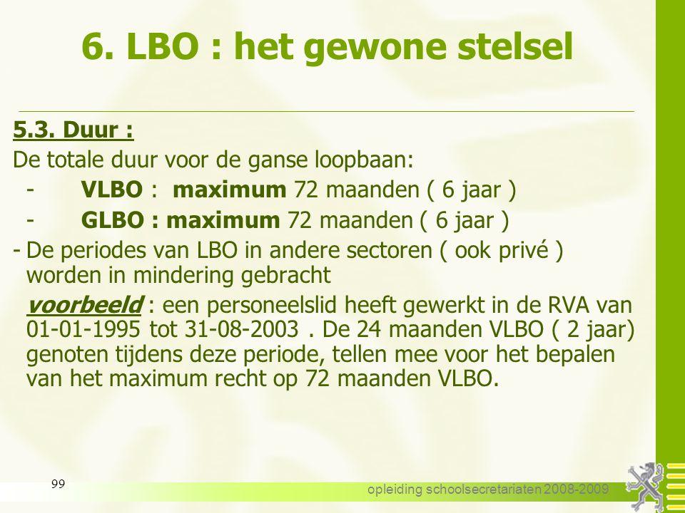 opleiding schoolsecretariaten 2008-2009 98 6. LBO : het gewone stelsel – aanvang uitzonderingen : 4 ) VLBO of GLBO kan worden beeindigd door LBO voor