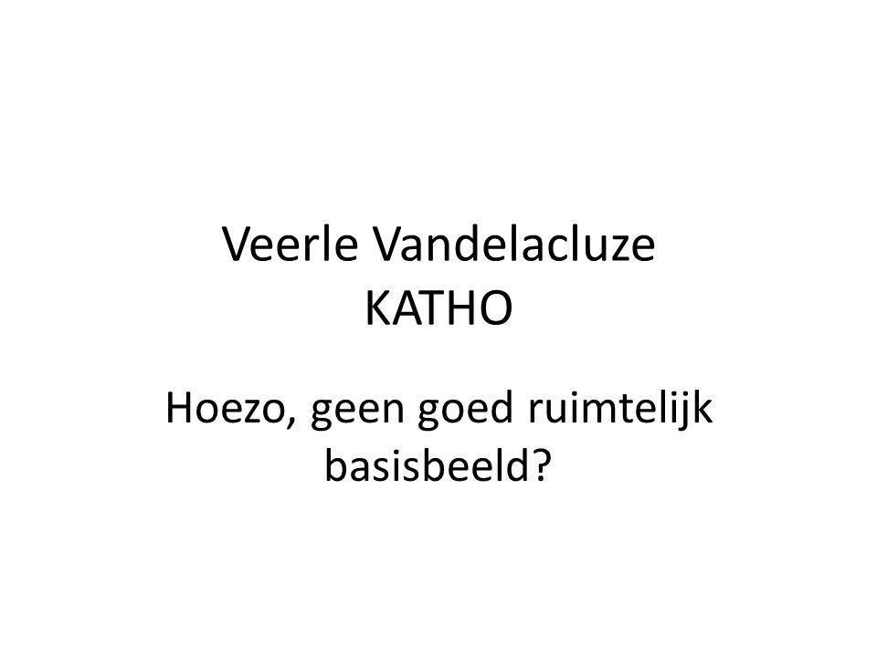 Veerle Vandelacluze KATHO Hoezo, geen goed ruimtelijk basisbeeld?