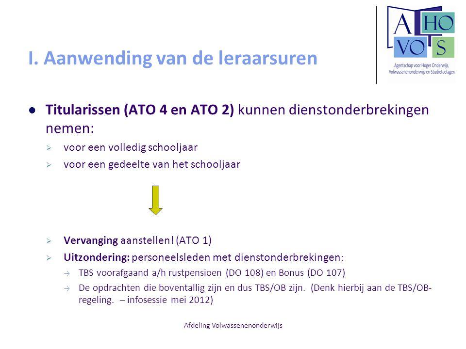 Afdeling Volwassenenonderwijs I. Aanwending van de leraarsuren Titularissen (ATO 4 en ATO 2) kunnen dienstonderbrekingen nemen:  voor een volledig sc