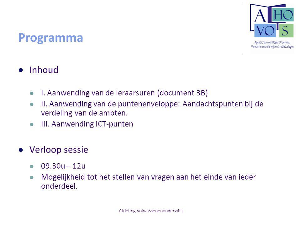 Afdeling Volwassenenonderwijs Programma Inhoud I. Aanwending van de leraarsuren (document 3B) II. Aanwending van de puntenenveloppe: Aandachtspunten b